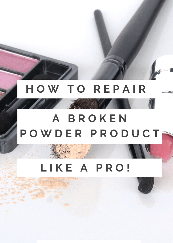 How To Repair Your Broken Powder Products Like A Pro