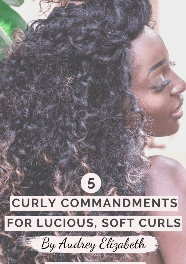 5 Curly Commandments for Lucious, Soft Curls