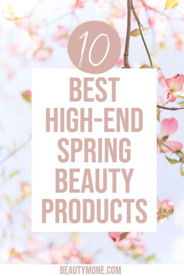The Best 10 High-End Spring Beauty Products