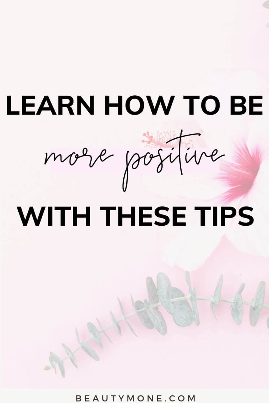 7 Successful Tips On How To Be More Positive ⋆ Beautymone