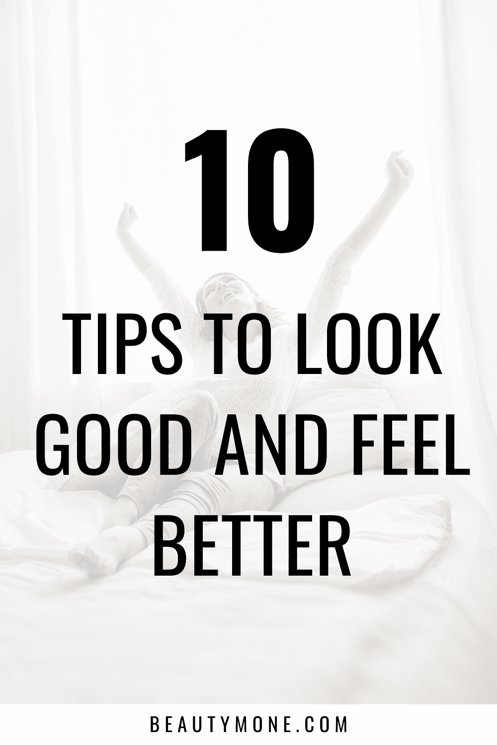 10 Tips to Look Good and Feel Better ⋆ Beautymone